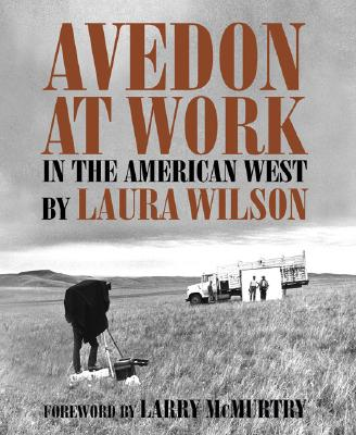 Avedon at Work By Wilson, Laura/ McMurtry, Larry (FRW)